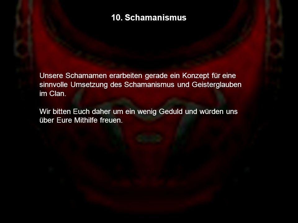 10. Schamanismus Unsere Schamamen erarbeiten gerade ein Konzept für eine sinnvolle Umsetzung des Schamanismus und Geisterglauben im Clan. Wir bitten E