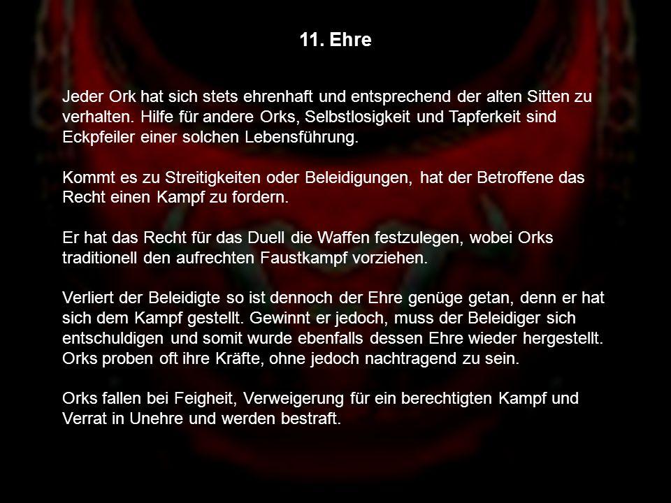11.Ehre Jeder Ork hat sich stets ehrenhaft und entsprechend der alten Sitten zu verhalten.