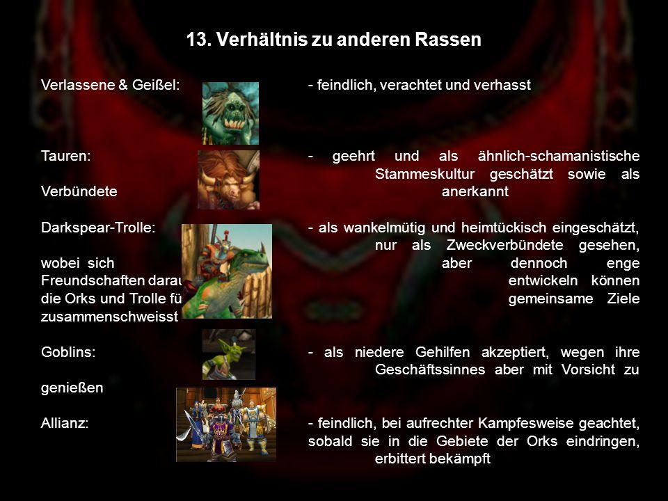 13. Verhältnis zu anderen Rassen Verlassene & Geißel:- feindlich, verachtet und verhasst Tauren:- geehrt und als ähnlich-schamanistische Stammeskultur