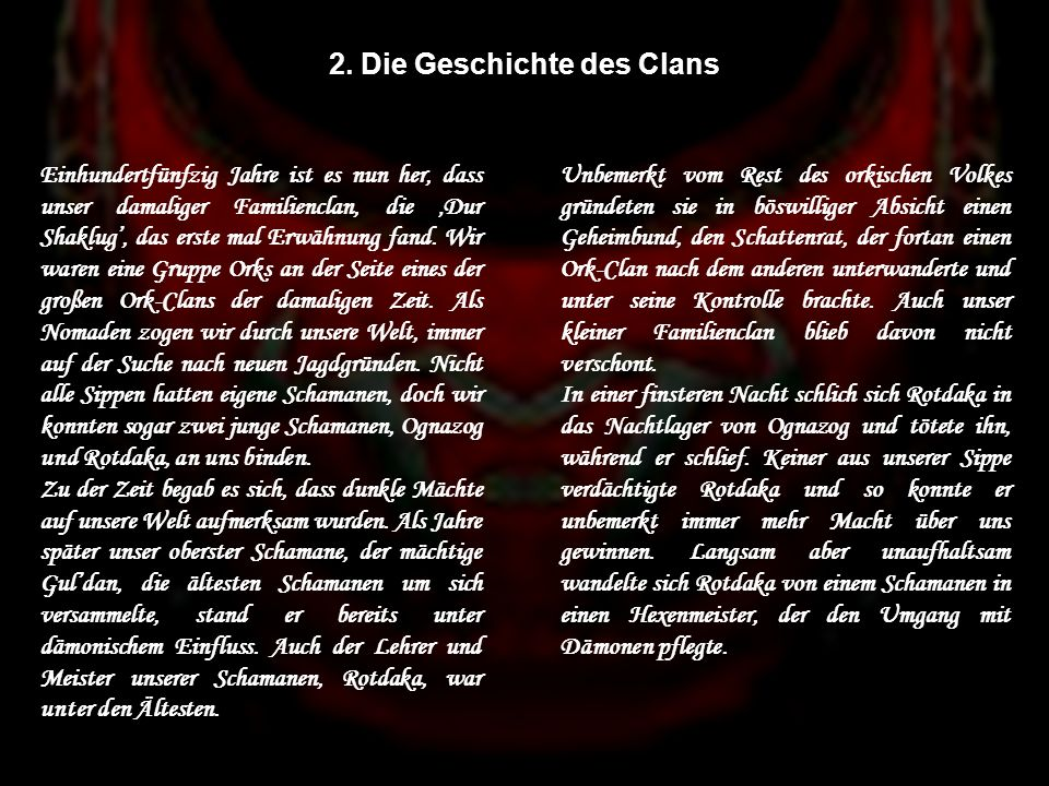 Beschreibung des Ränge im Detail: Schamanen: Aufgrund der schamanistischen Wurzeln des Clans genießen die Schamanen eine Ausnahme-Rolle Peon:- 1.