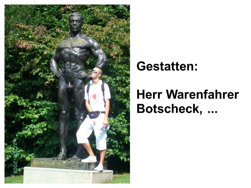 Gestatten: Herr Warenfahrer Botscheck,...
