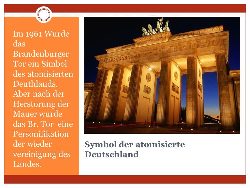 Symbol der atomisierte Deutschland Im 1961 Wurde das Brandenburger Tor ein Simbol des atomisierten Deuthlands. Aber nach der Herstorung der Mauer wurd