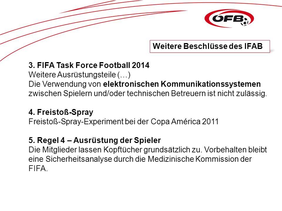 3. FIFA Task Force Football 2014 Weitere Ausrüstungsteile (…) Die Verwendung von elektronischen Kommunikationssystemen zwischen Spielern und/oder tech