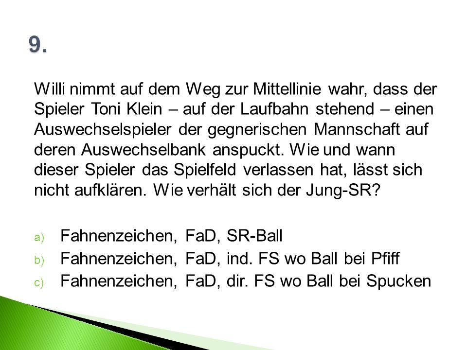 Willi nimmt auf dem Weg zur Mittellinie wahr, dass der Spieler Toni Klein – auf der Laufbahn stehend – einen Auswechselspieler der gegnerischen Mannschaft auf deren Auswechselbank anspuckt.
