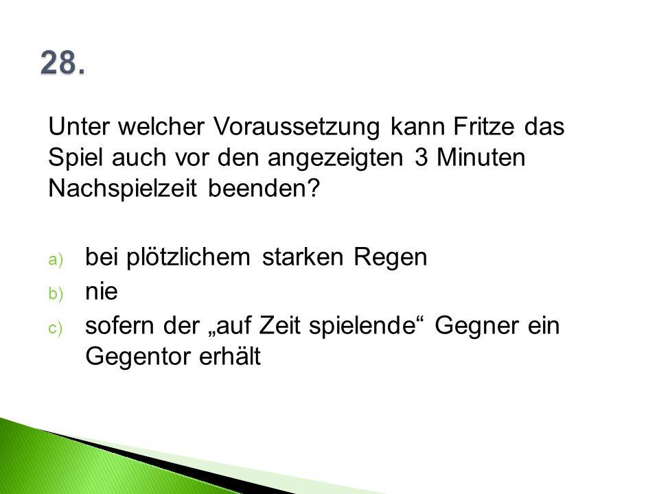 Unter welcher Voraussetzung kann Fritze das Spiel auch vor den angezeigten 3 Minuten Nachspielzeit beenden.
