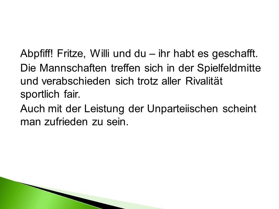 Abpfiff. Fritze, Willi und du – ihr habt es geschafft.
