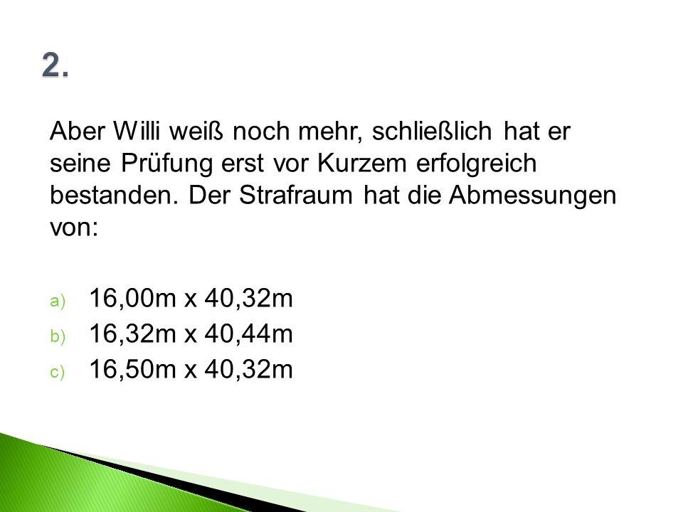 Aber Willi weiß noch mehr, schließlich hat er seine Prüfung erst vor Kurzem erfolgreich bestanden.