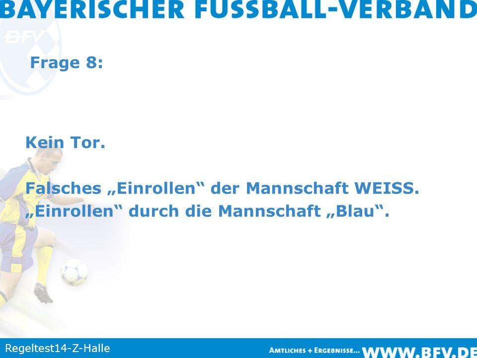 Regeltest14-Z-Halle Frage 8: Kein Tor. Falsches Einrollen der Mannschaft WEISS. Einrollen durch die Mannschaft Blau.