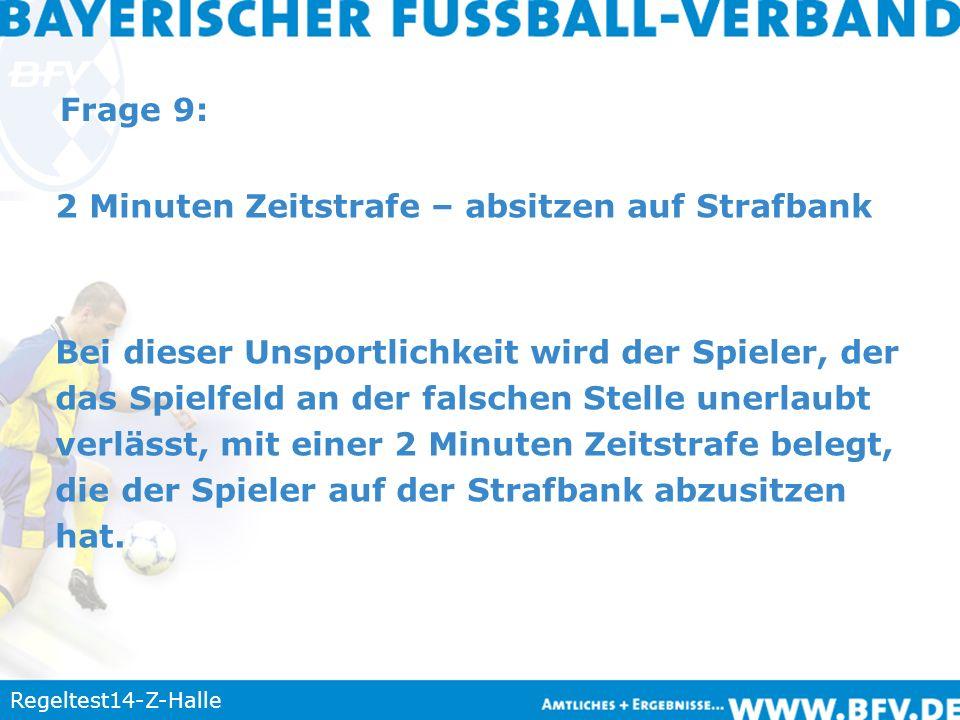 Regeltest14-Z-Halle Frage 9: 2 Minuten Zeitstrafe – absitzen auf Strafbank Bei dieser Unsportlichkeit wird der Spieler, der das Spielfeld an der falsc