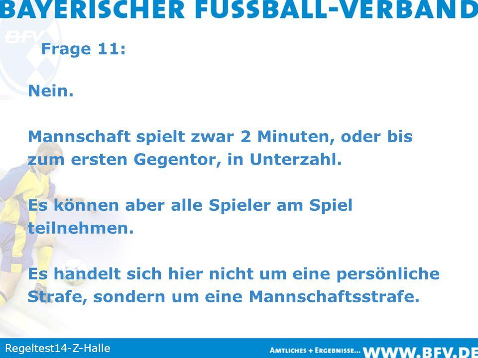 Regeltest14-Z-Halle Frage 11: Nein. Mannschaft spielt zwar 2 Minuten, oder bis zum ersten Gegentor, in Unterzahl. Es können aber alle Spieler am Spiel