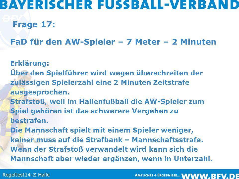 Frage 17: FaD für den AW-Spieler – 7 Meter – 2 Minuten Erklärung: Über den Spielführer wird wegen überschreiten der zulässigen Spielerzahl eine 2 Minu