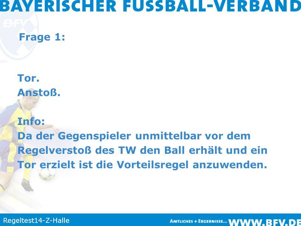 Regeltest14-Z-Halle Frage 1: Tor. Anstoß. Info: Da der Gegenspieler unmittelbar vor dem Regelverstoß des TW den Ball erhält und ein Tor erzielt ist di
