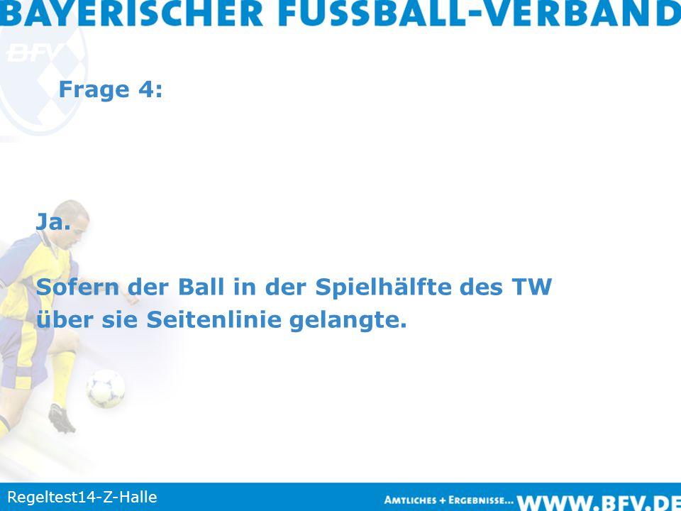 Regeltest14-Z-Halle Frage 4: Ja. Sofern der Ball in der Spielhälfte des TW über sie Seitenlinie gelangte.