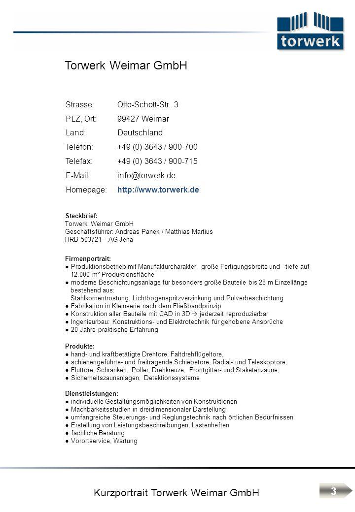 Strasse:Otto-Schott-Str. 3 PLZ, Ort:99427 Weimar Land:Deutschland Telefon:+49 (0) 3643 / 900-700 Telefax:+49 (0) 3643 / 900-715 E-Mail:info@torwerk.de