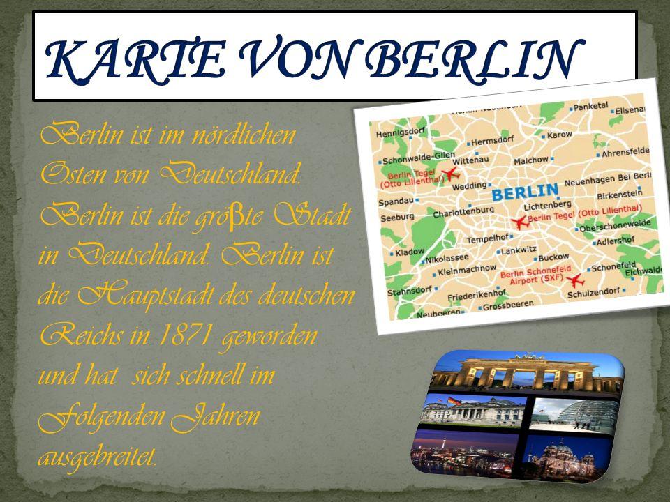 Berlin ist im nördlichen Osten von Deutschland. Berlin ist die grö β te Stadt in Deutschland. Berlin ist die Hauptstadt des deutschen Reichs in 1871 g