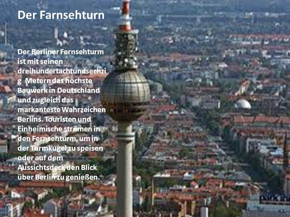 Der Farnsehturn Der Berliner Fernsehturm ist mit seinen dreihundertachtundsechzi g Metern das höchste Bauwerk in Deutschland und zugleich das markanteste Wahrzeichen Berlins.
