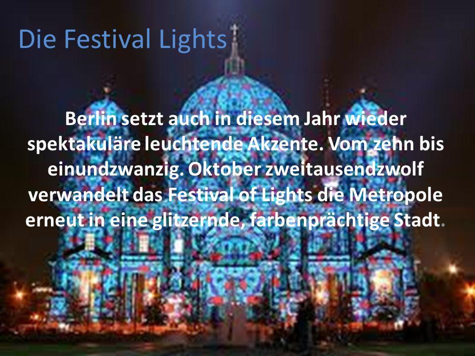 Die Festival Lights Berlin setzt auch in diesem Jahr wieder spektakuläre leuchtende Akzente. Vom zehn bis einundzwanzig. Oktober zweitausendzwolf verw