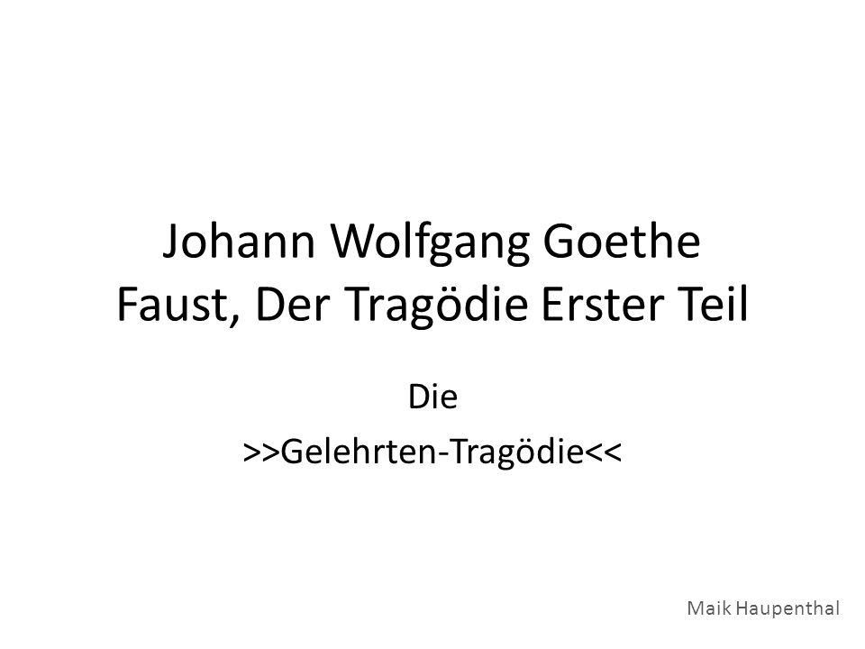 Johann Wolfgang Goethe Faust, Der Tragödie Erster Teil Die >>Gelehrten-Tragödie<< Maik Haupenthal