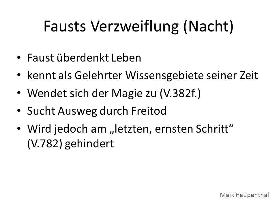 Fausts Verzweiflung (Nacht) Faust überdenkt Leben kennt als Gelehrter Wissensgebiete seiner Zeit Wendet sich der Magie zu (V.382f.) Sucht Ausweg durch