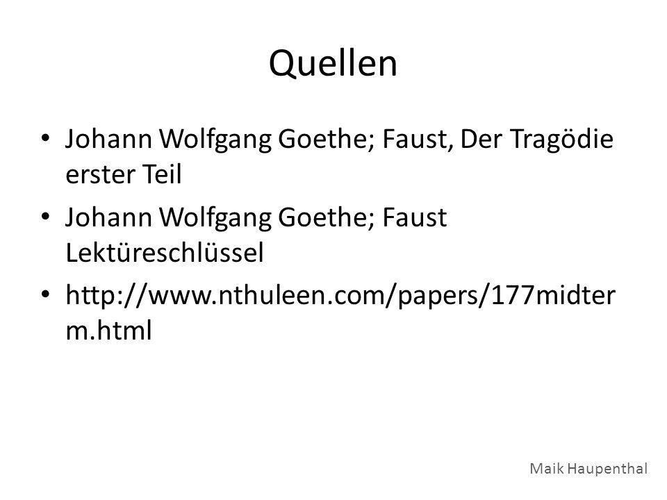 Quellen Johann Wolfgang Goethe; Faust, Der Tragödie erster Teil Johann Wolfgang Goethe; Faust Lektüreschlüssel http://www.nthuleen.com/papers/177midte