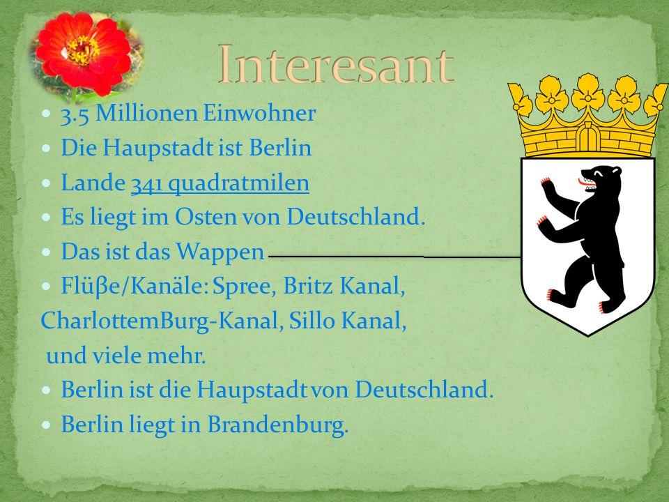 3.5 Millionen Einwohner Die Haupstadt ist Berlin Lande 341 quadratmilen Es liegt im Osten von Deutschland. Das ist das Wappen Flüβe/Kanäle: Spree, Bri