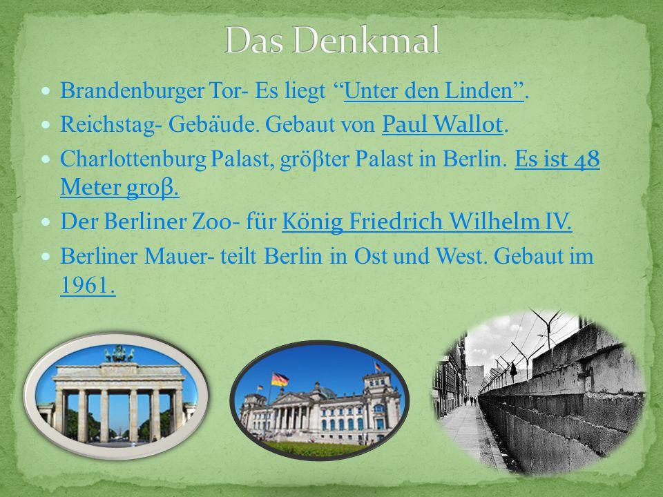 Brandenburger Tor- Es liegt Unter den Linden. Reichstag- Geba ̈ ude. Gebaut von Paul Wallot. Charlottenburg Palast, gröβter Palast in Berlin. Es ist 4