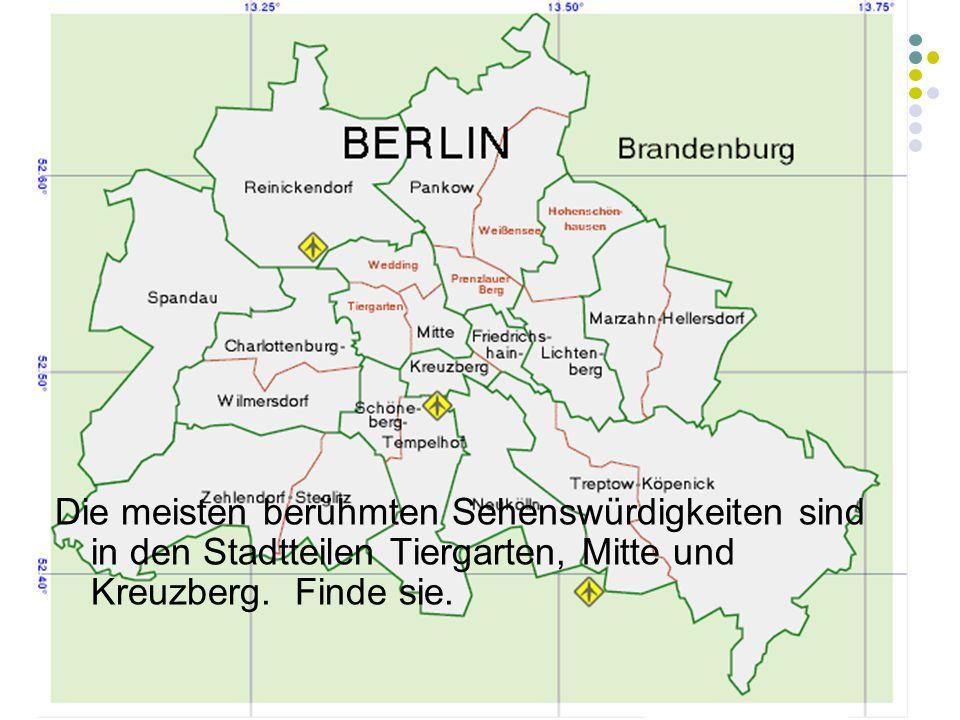 11 Es gibt drei Flughäfen in Berlin. Die meisten berühmten Sehenswürdigkeiten sind in den Stadtteilen Tiergarten, Mitte und Kreuzberg. Finde sie.