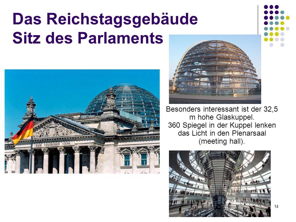 14 Das Reichstagsgebäude Sitz des Parlaments Besonders interessant ist der 32,5 m hohe Glaskuppel. 360 Spiegel in der Kuppel lenken das Licht in den P