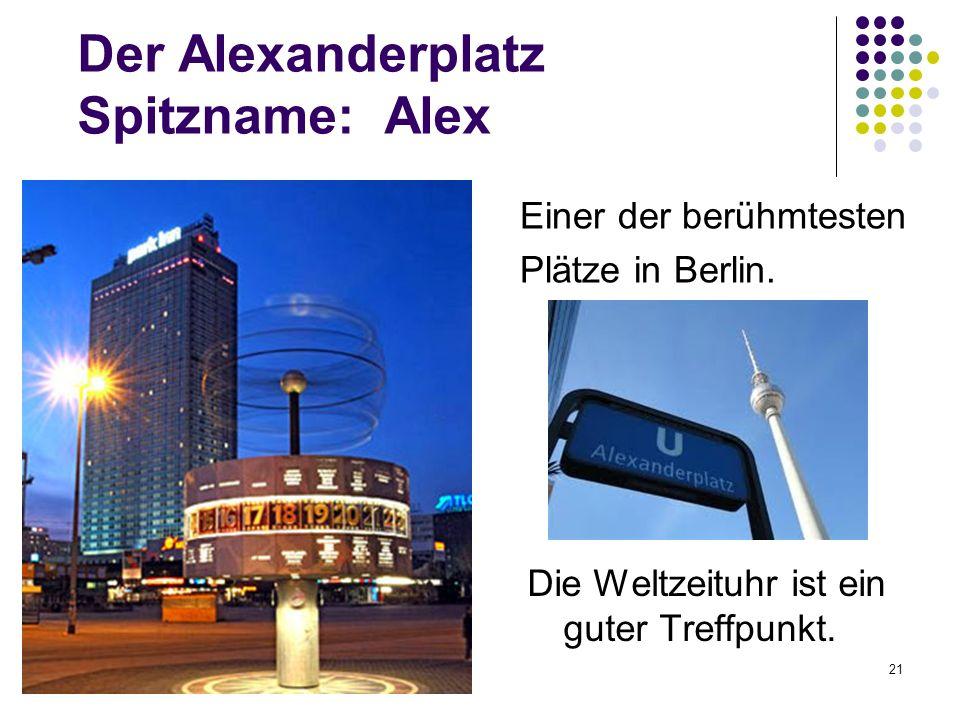 Der Alexanderplatz Spitzname: Alex Einer der berühmtesten Plätze in Berlin. 21 Die Weltzeituhr ist ein guter Treffpunkt.