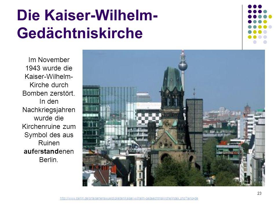 Die Kaiser-Wilhelm- Gedächtniskirche 23 Im November 1943 wurde die Kaiser-Wilhelm- Kirche durch Bomben zerstört. In den Nachkriegsjahren wurde die Kir