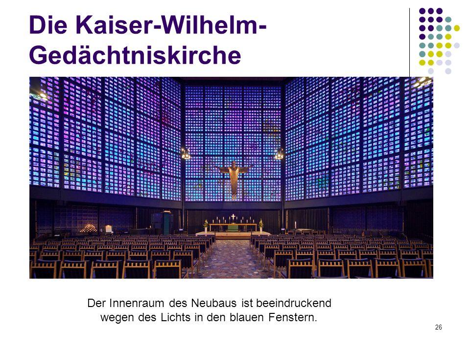 26 Der Innenraum des Neubaus ist beeindruckend wegen des Lichts in den blauen Fenstern. Die Kaiser-Wilhelm- Gedächtniskirche
