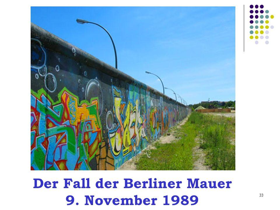 Der Fall der Berliner Mauer 9. November 1989 33