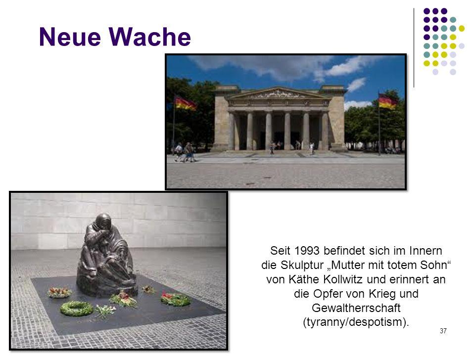 Neue Wache 37 Seit 1993 befindet sich im Innern die Skulptur Mutter mit totem Sohn von Käthe Kollwitz und erinnert an die Opfer von Krieg und Gewalthe