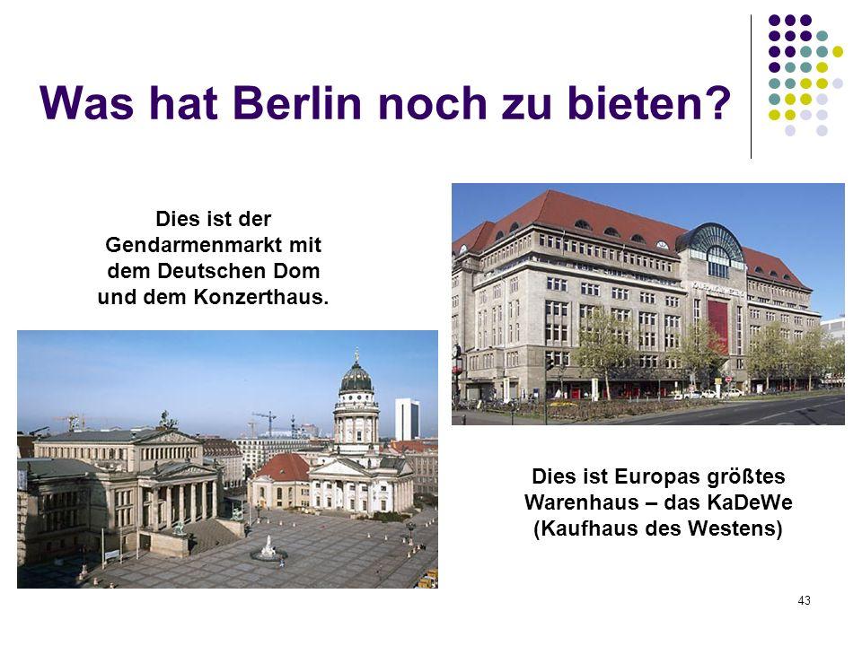 Was hat Berlin noch zu bieten? Dies ist der Gendarmenmarkt mit dem Deutschen Dom und dem Konzerthaus. Dies ist Europas größtes Warenhaus – das KaDeWe