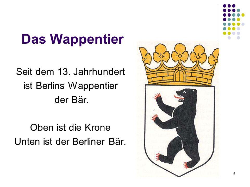 Das Wappentier Seit dem 13. Jahrhundert ist Berlins Wappentier der Bär. Oben ist die Krone Unten ist der Berliner Bär. 5