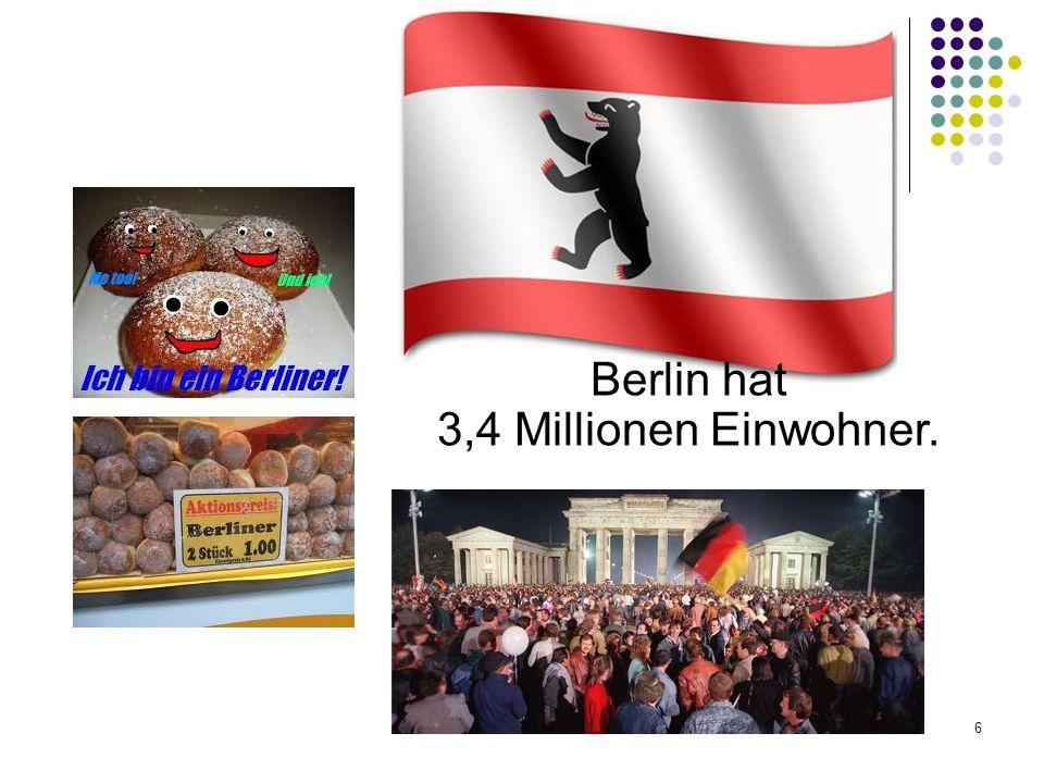 6 Berlin hat 3,4 Millionen Einwohner.