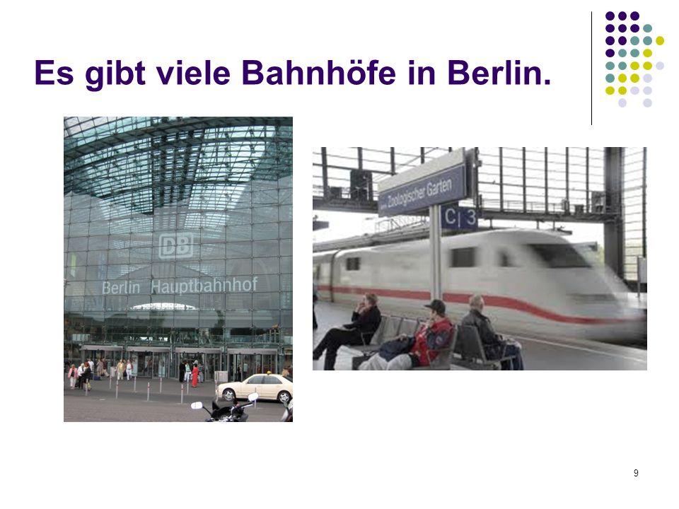 9 Es gibt viele Bahnhöfe in Berlin.