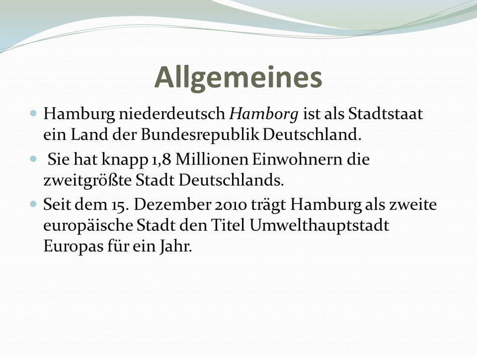 Allgemeines Hamburg niederdeutsch Hamborg ist als Stadtstaat ein Land der Bundesrepublik Deutschland. Sie hat knapp 1,8 Millionen Einwohnern die zweit