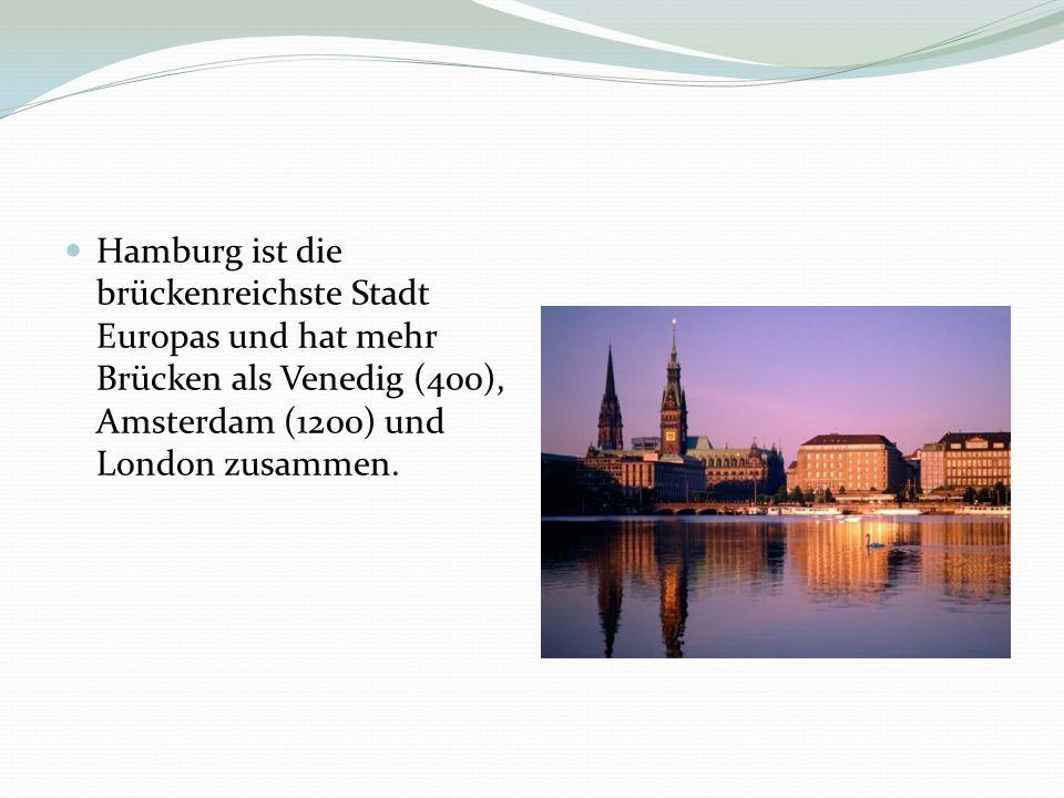 Hamburg ist die brückenreichste Stadt Europas und hat mehr Brücken als Venedig (400), Amsterdam (1200) und London zusammen.