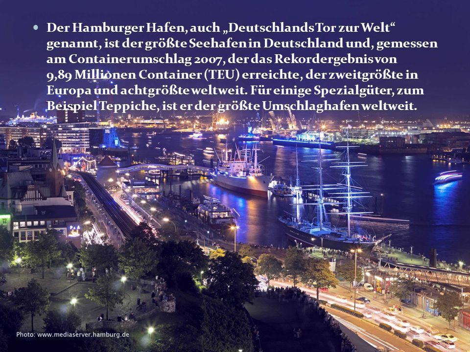 Der Hamburger Hafen, auch Deutschlands Tor zur Welt genannt, ist der größte Seehafen in Deutschland und, gemessen am Containerumschlag 2007, der das R