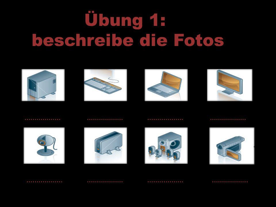 Übung 1: beschreibe die Fotos ………………