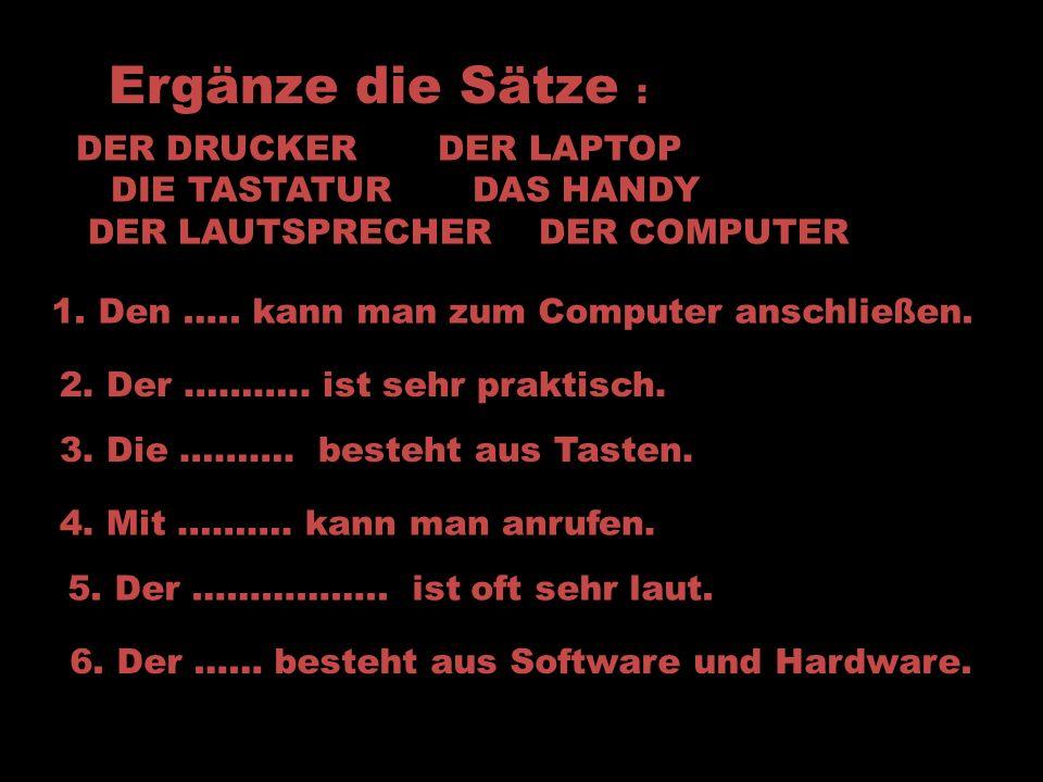 Ergänze die Sätze : 1. Den ….. kann man zum Computer anschließen.