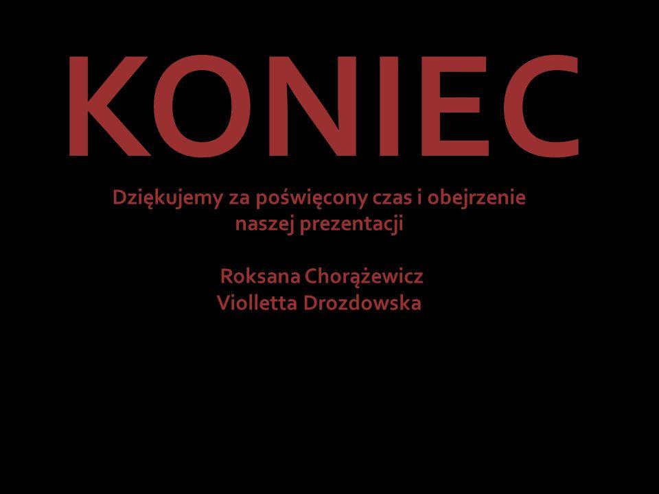 KONIEC Dziękujemy za poświęcony czas i obejrzenie naszej prezentacji Roksana Chorążewicz Violletta Drozdowska