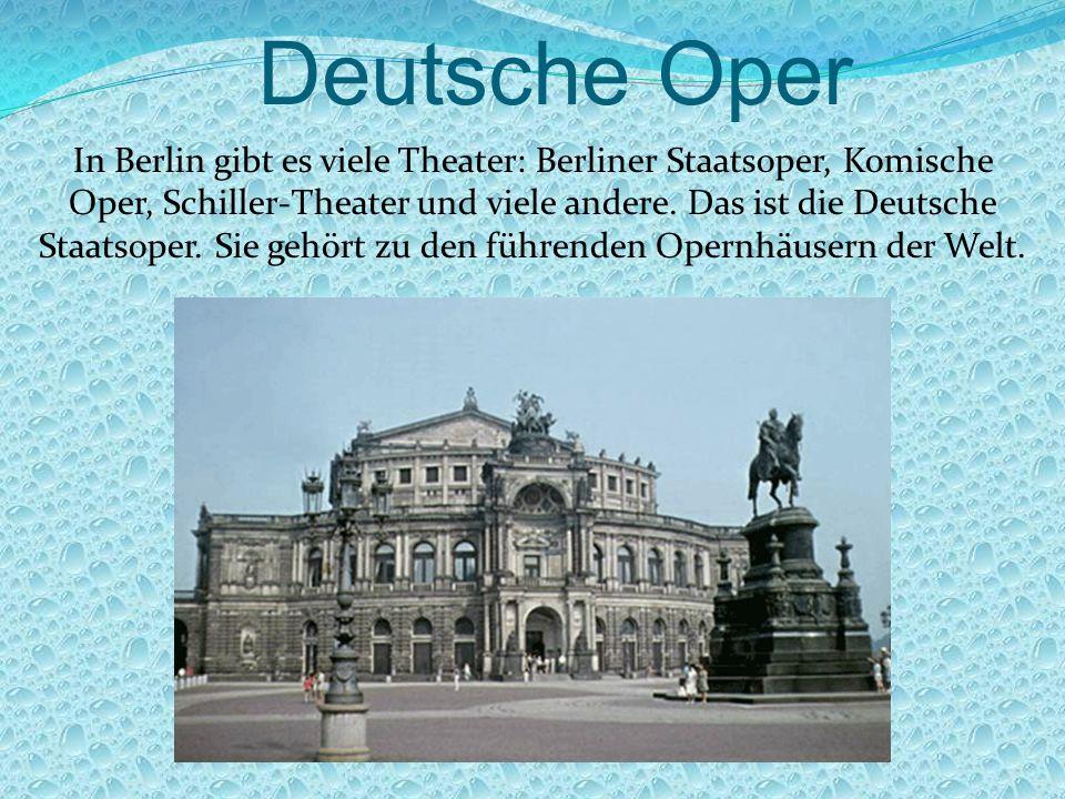 Deutsche Oper In Berlin gibt es viele Theater: Berliner Staatsoper, Komische Oper, Schiller-Theater und viele andere.