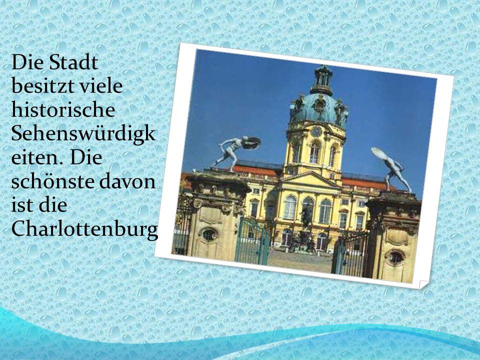 Die Stadt besitzt viele historische Sehenswürdigk eiten. Die schönste davon ist die Charlottenburg