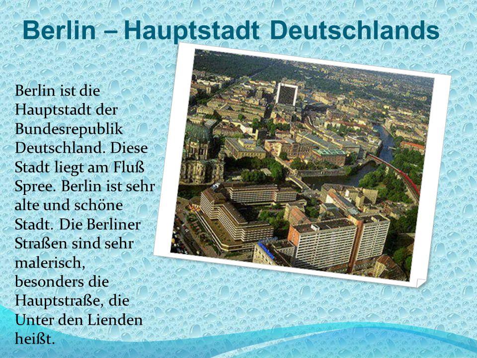 Berlin – Hauptstadt Deutschlands Berlin ist die Hauptstadt der Bundesrepublik Deutschland.