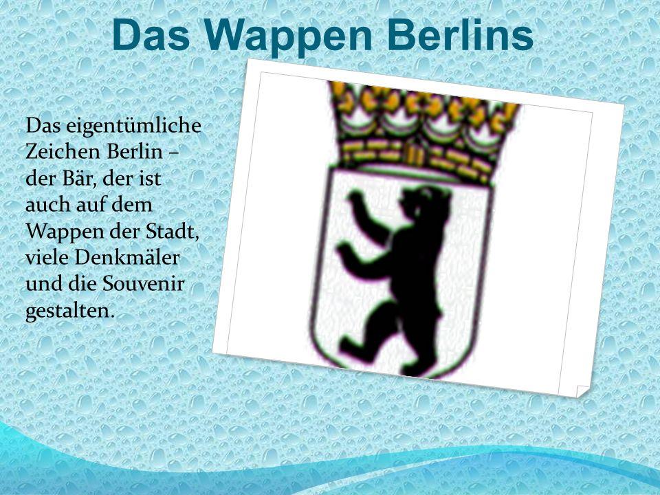 Das Wappen Berlins Das eigentümliche Zeichen Berlin – der Bär, der ist auch auf dem Wappen der Stadt, viele Denkmäler und die Souvenir gestalten.