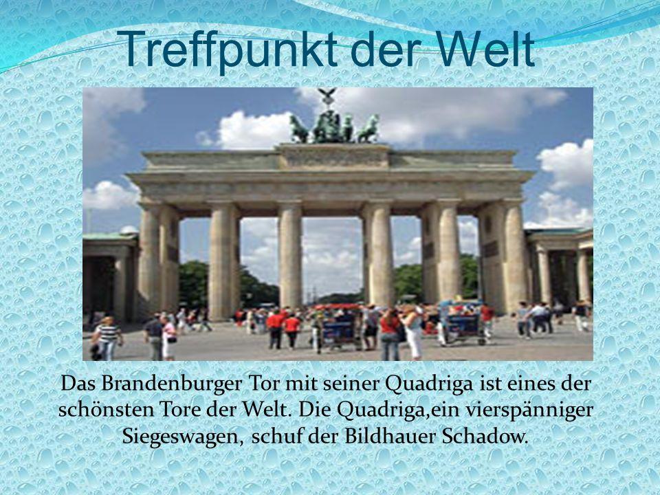 Treffpunkt der Welt Das Brandenburger Tor mit seiner Quadriga ist eines der schönsten Tore der Welt.