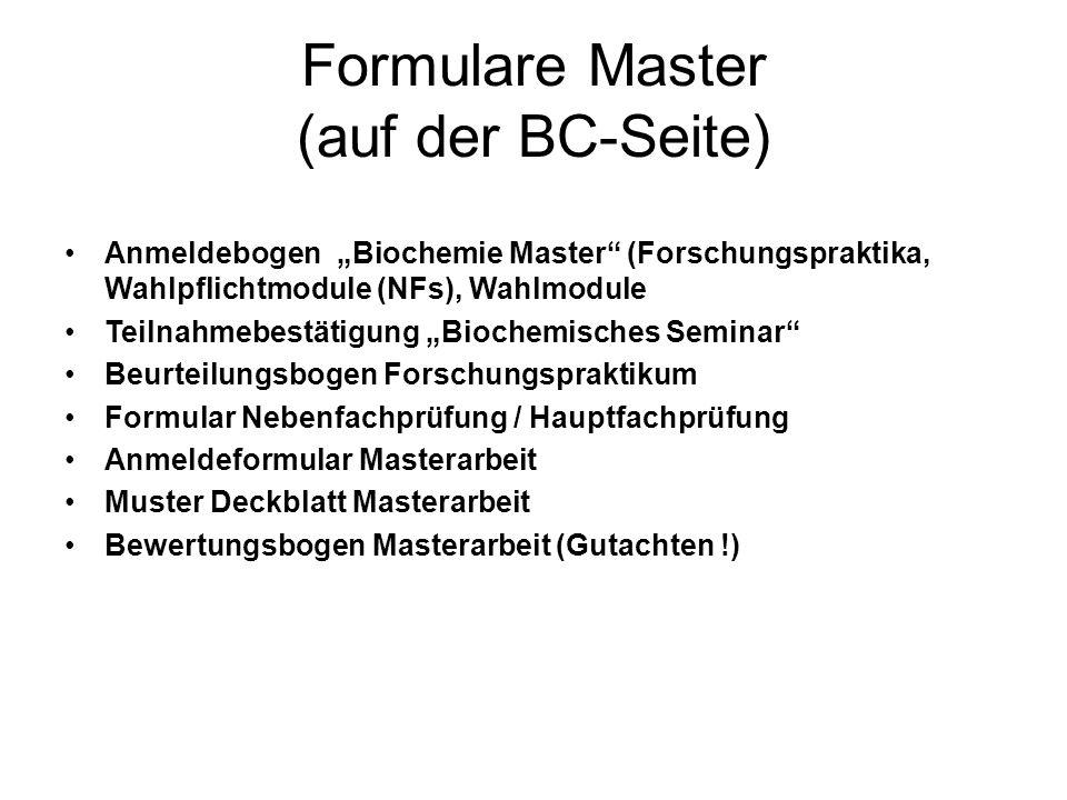 Formulare Master (auf der BC-Seite) Anmeldebogen Biochemie Master (Forschungspraktika, Wahlpflichtmodule (NFs), Wahlmodule Teilnahmebestätigung Bioche