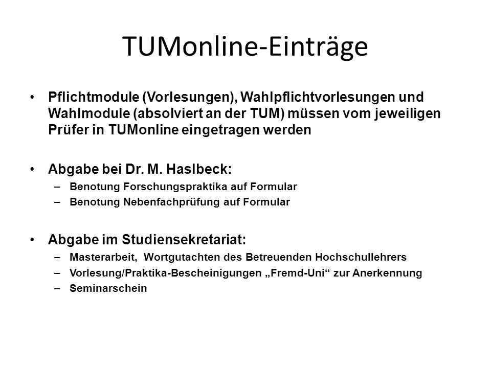 TUMonline-Einträge Pflichtmodule (Vorlesungen), Wahlpflichtvorlesungen und Wahlmodule (absolviert an der TUM) müssen vom jeweiligen Prüfer in TUMonlin